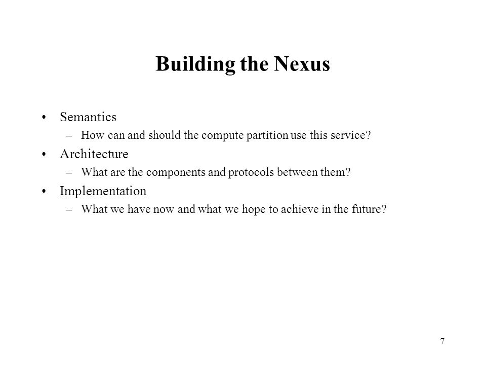 7 Building the Nexus Semantics –How can and should the compute partition use this service.