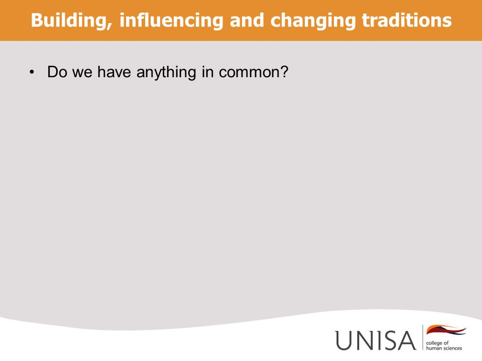 Building, influencing and changing traditions Do we have anything in common