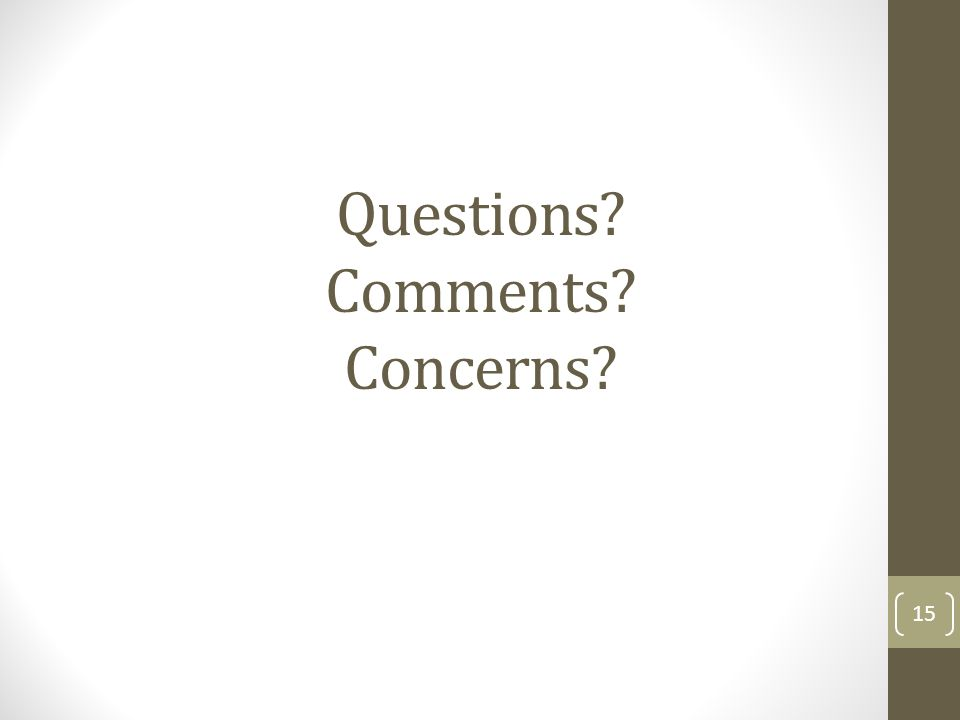 Questions? Comments? Concerns? 15