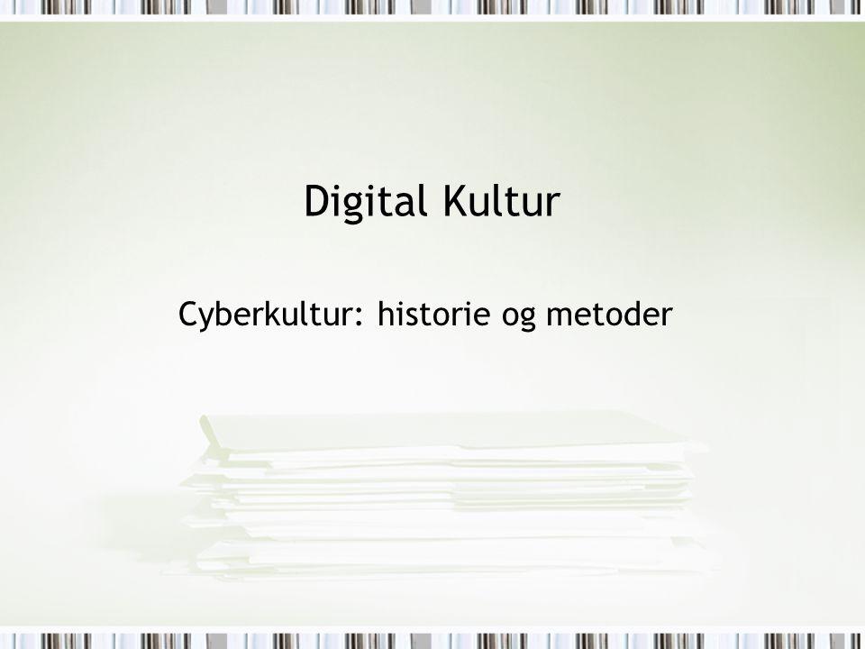 Digital Kultur Cyberkultur: historie og metoder