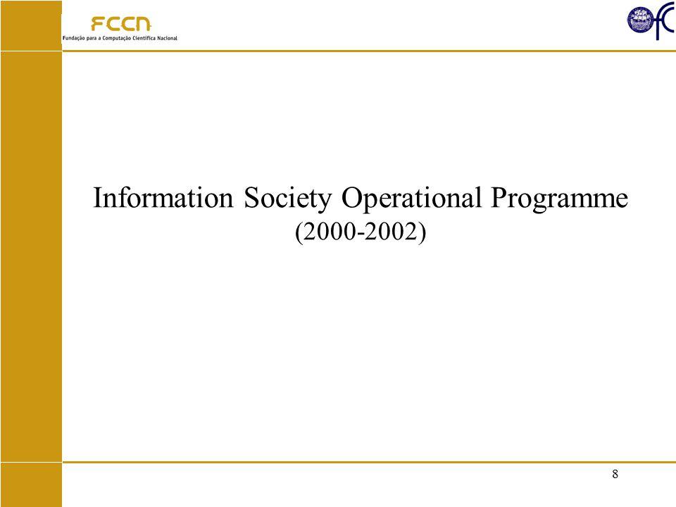 9 Information Society Operational Programme 2000-2006 –First phase 2000-2002 Several action lines –R&D, Accessibility, Contents, Training (basic and advanced), –Espaços Internet, connect all schools,...