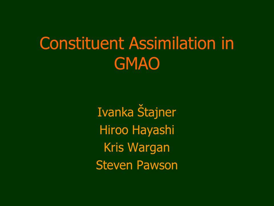 Constituent Assimilation in GMAO Ivanka Štajner Hiroo Hayashi Kris Wargan Steven Pawson