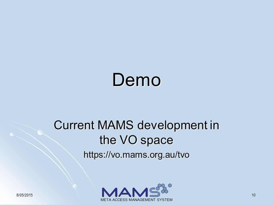108/05/2015 META ACCESS MANAGEMENT SYSTEM Demo Current MAMS development in the VO space https://vo.mams.org.au/tvo