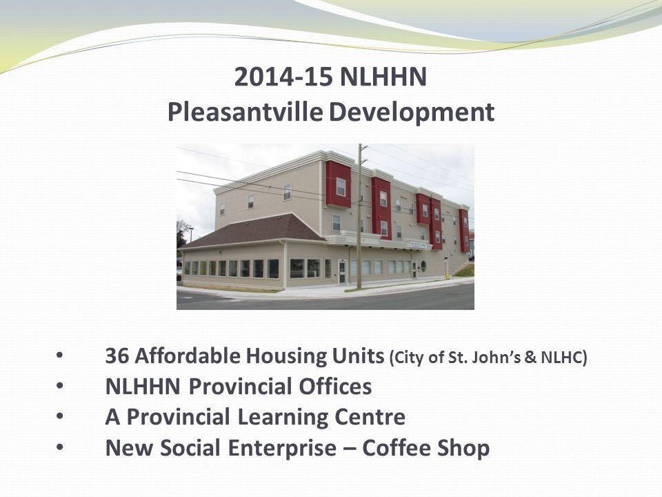 2014-15 NLHHN Pleasantville Development 36 Affordable Housing Units (City of St. John's & NLHC) NLHHN Provincial Offices A Provincial Learning Centre