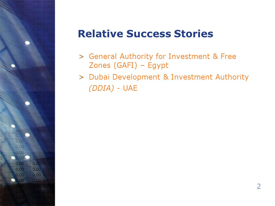 2 Relative Success Stories >General Authority for Investment & Free Zones (GAFI) – Egypt >Dubai Development & Investment Authority (DDIA) - UAE