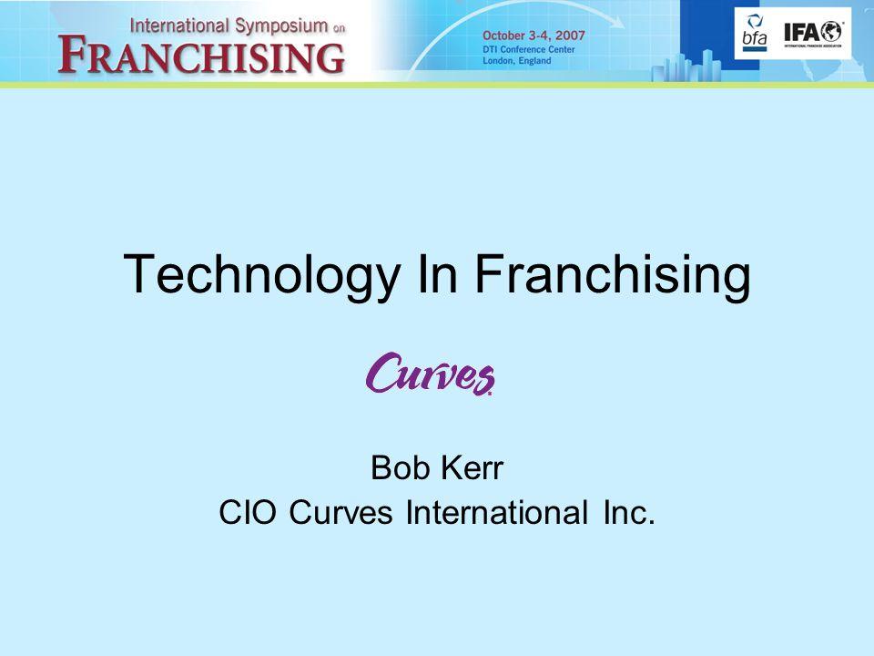 Technology In Franchising Bob Kerr CIO Curves International Inc.