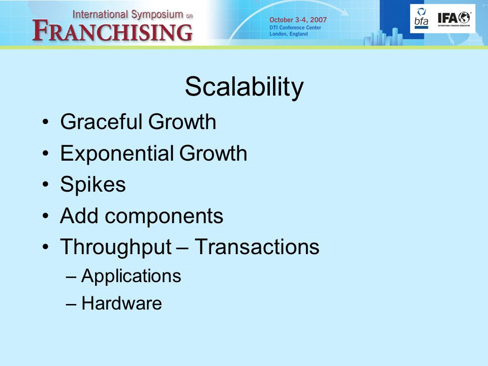 Scalability Graceful Growth Exponential Growth Spikes Add components Throughput – Transactions –Applications –Hardware