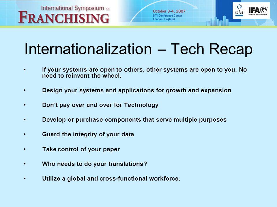 Internationalization – Tech Recap If your systems are open to others, other systems are open to you.