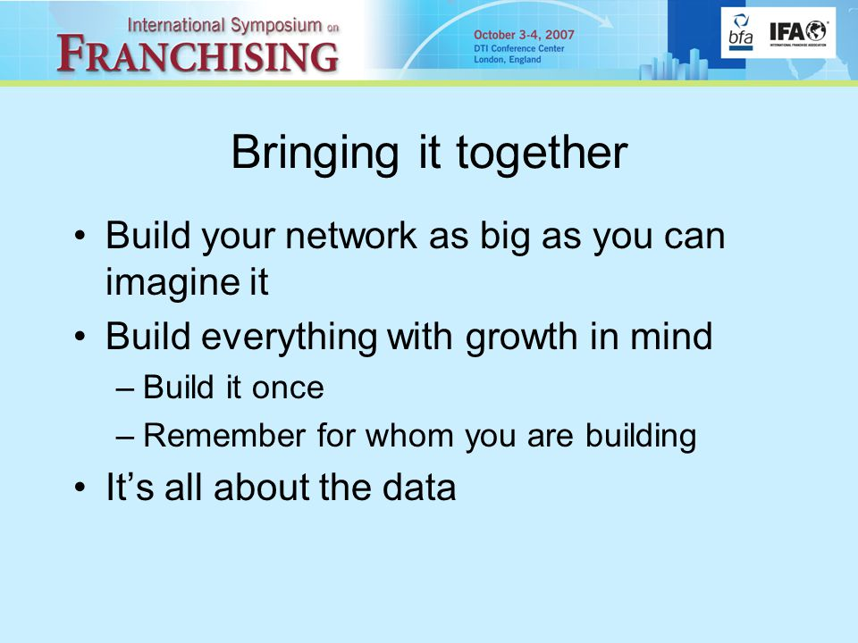 Bringing it together Build your network as big as you can imagine it Build everything with growth in mind –Build it once –Remember for whom you are building It's all about the data