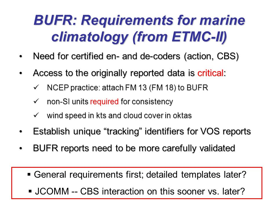 BUFR: Requirements for marine climatology (from ETMC-II) Need for certified en- and de-coders (action, CBS) Need for certified en- and de-coders (acti