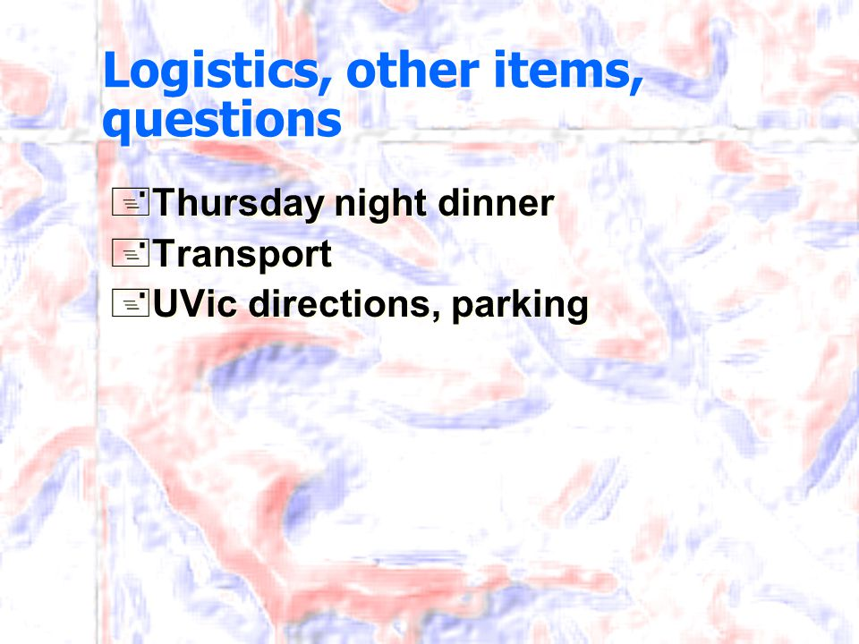 Logistics, other items, questions +Thursday night dinner +Transport +UVic directions, parking +Thursday night dinner +Transport +UVic directions, park
