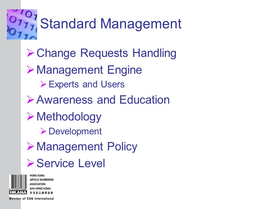 INSERT GRAPHIC SQUARE HERE Standard Management  Change Requests Handling  Management Engine  Experts and Users  Awareness and Education  Methodology  Development  Management Policy  Service Level
