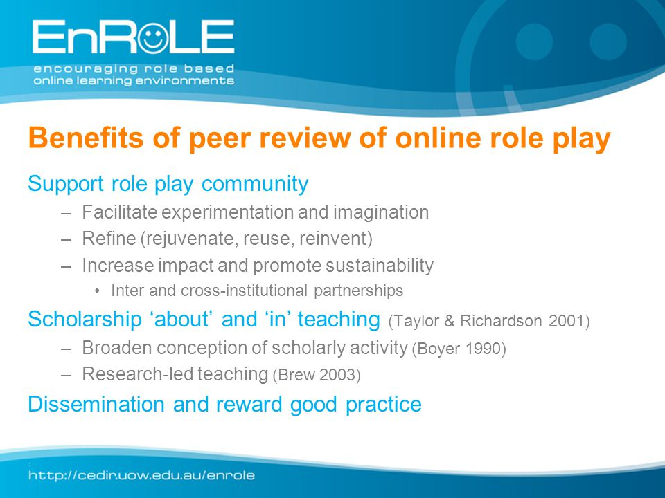 Benefits of peer review of online role play Support role play community –Facilitate experimentation and imagination –Refine (rejuvenate, reuse, reinve