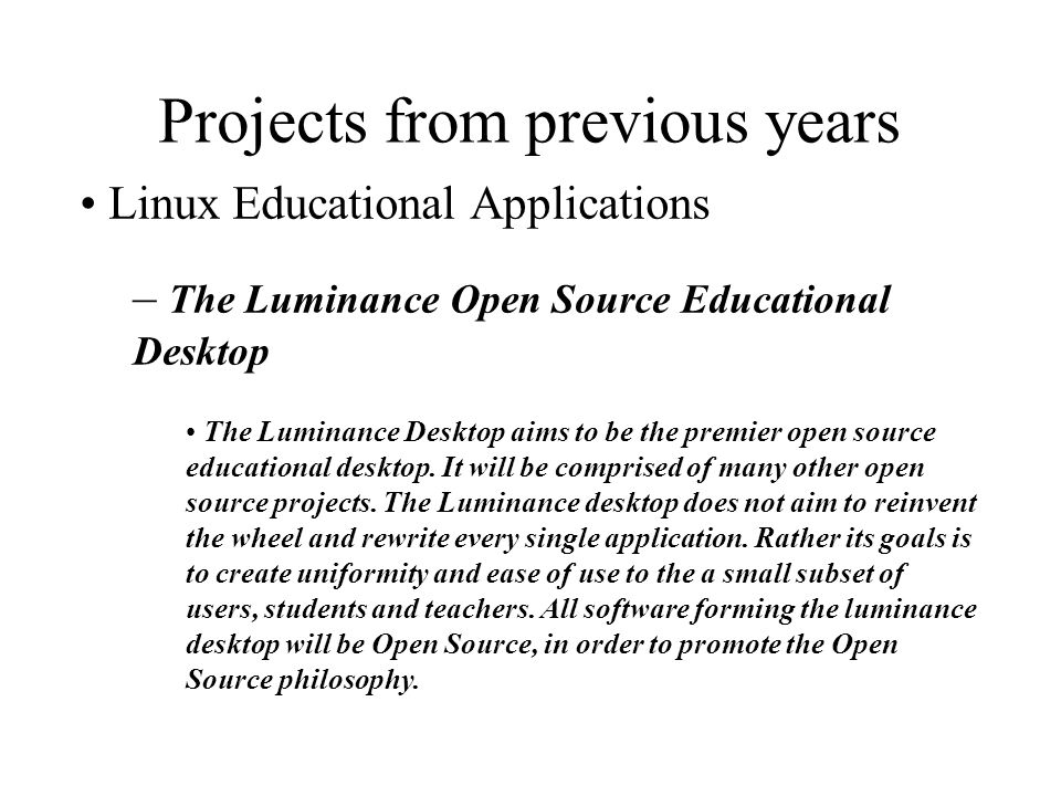 Projects from previous years Linux Educational Applications – The Luminance Open Source Educational Desktop The Luminance Desktop aims to be the premier open source educational desktop.