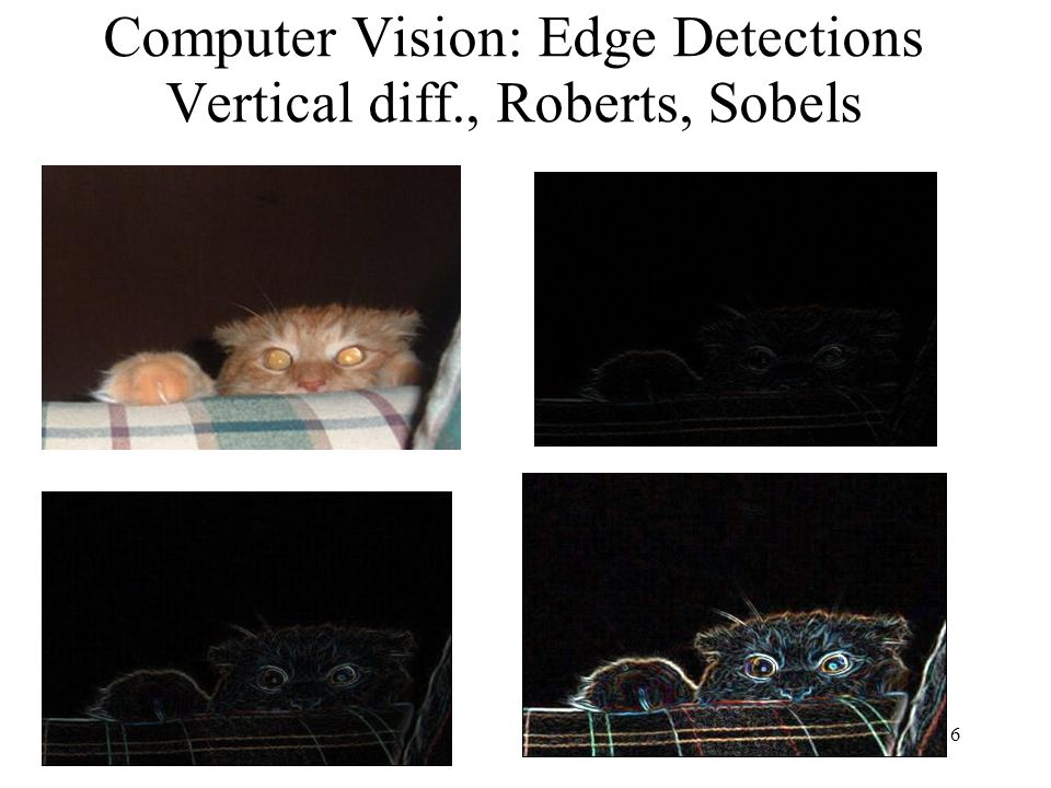 6 Computer Vision: Edge Detections Vertical diff., Roberts, Sobels