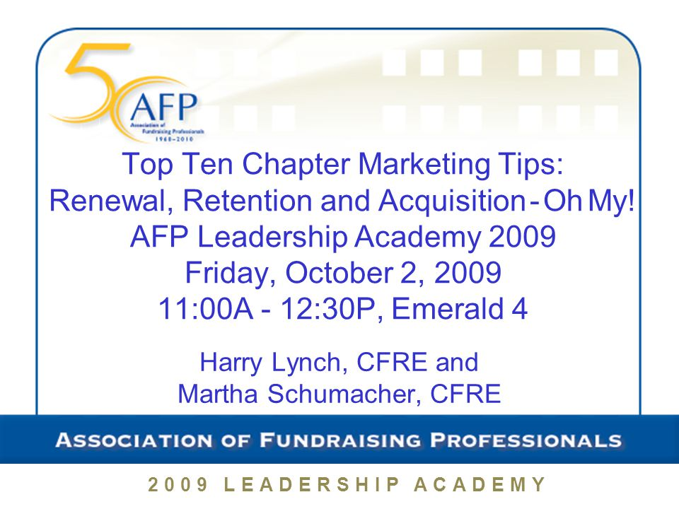 2009 LEADERSHIP ACADEMY Top Ten Chapter Marketing Tips: Renewal, Retention and Acquisition - Oh My.