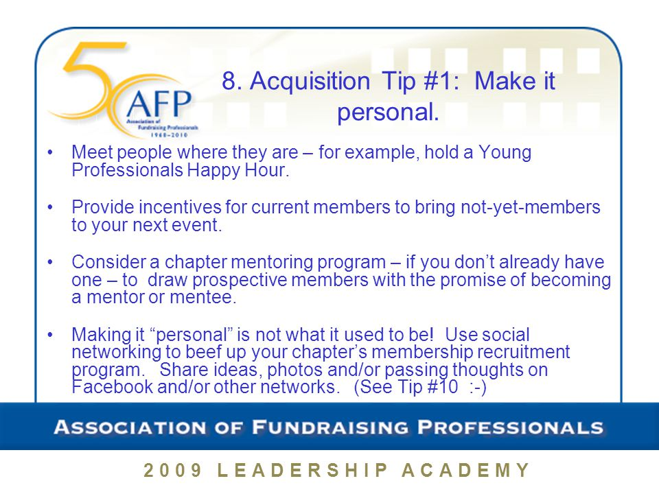2009 LEADERSHIP ACADEMY Meet people where they are – for example, hold a Young Professionals Happy Hour.