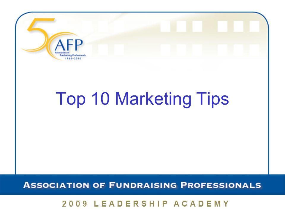 2009 LEADERSHIP ACADEMY Top 10 Marketing Tips