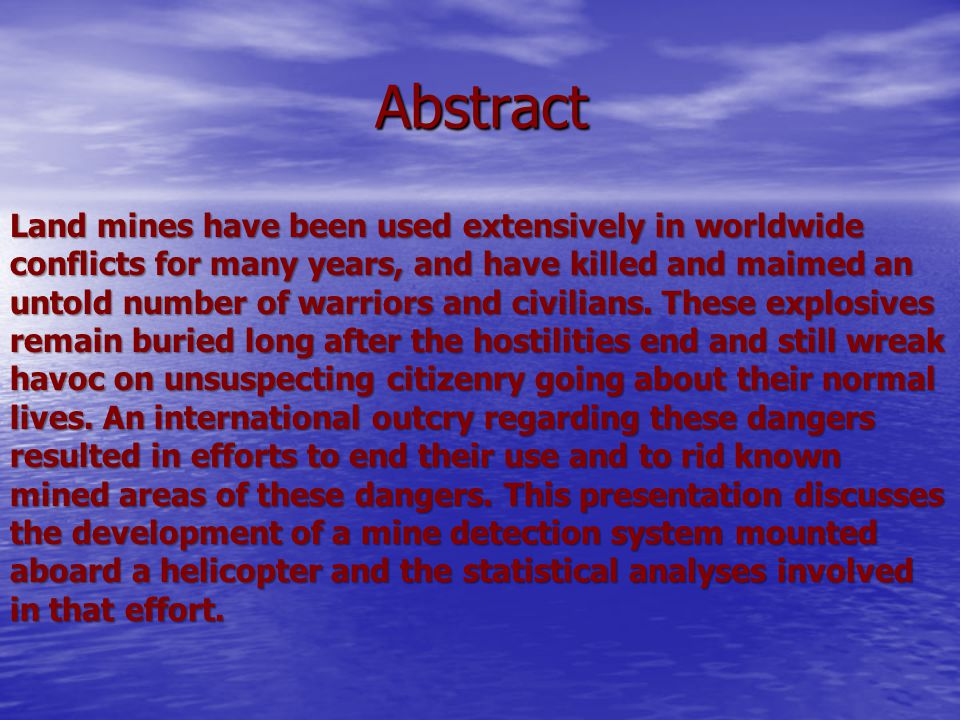 Abstract Land mines have been used extensively in worldwide conflicts for many years, and have killed and maimed an untold number of warriors and civilians.
