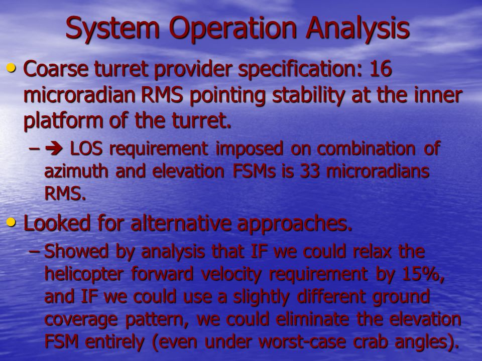 System Operation Analysis Coarse turret provider specification: 16 microradian RMS pointing stability at the inner platform of the turret.
