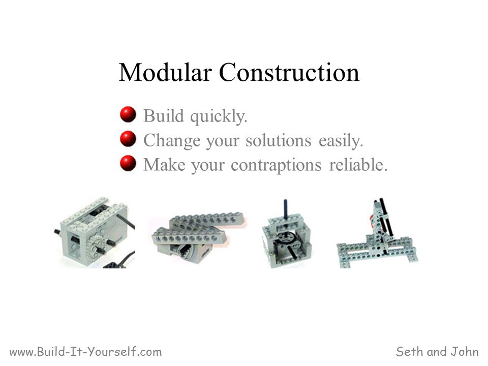 Modular Construction Seth and John Build quickly. Change your solutions easily.