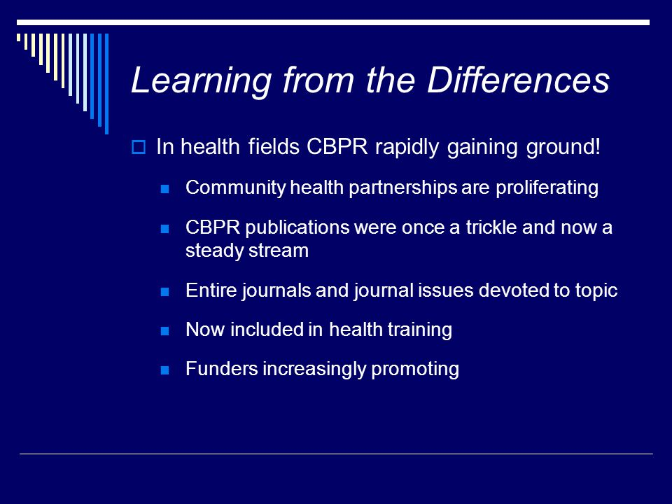 Learning from the Differences  In health fields CBPR rapidly gaining ground.