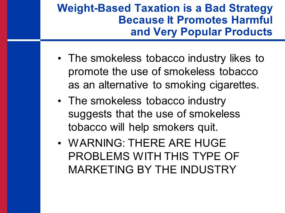 The smokeless tobacco industry likes to promote the use of smokeless tobacco as an alternative to smoking cigarettes. The smokeless tobacco industry s