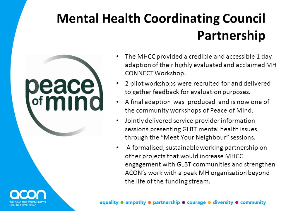 Mental Health Coordinating Council Partnership The MHCC provided a credible and accessible 1 day adaption of their highly evaluated and acclaimed MH CONNECT Workshop.