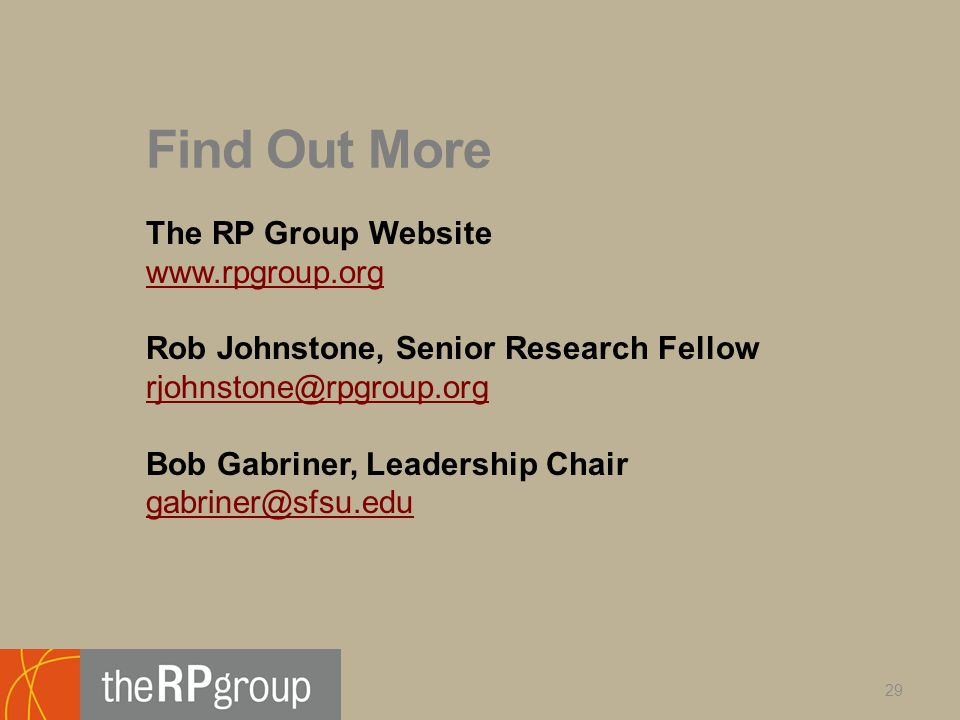 Find Out More The RP Group Website www.rpgroup.org Rob Johnstone, Senior Research Fellow rjohnstone@rpgroup.org Bob Gabriner, Leadership Chair gabriner@sfsu.edu 29