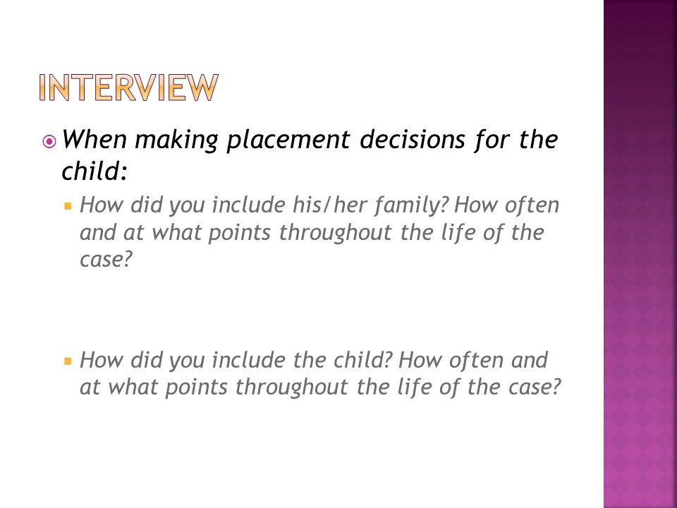  When making placement decisions for the child:  How did you include his/her family.