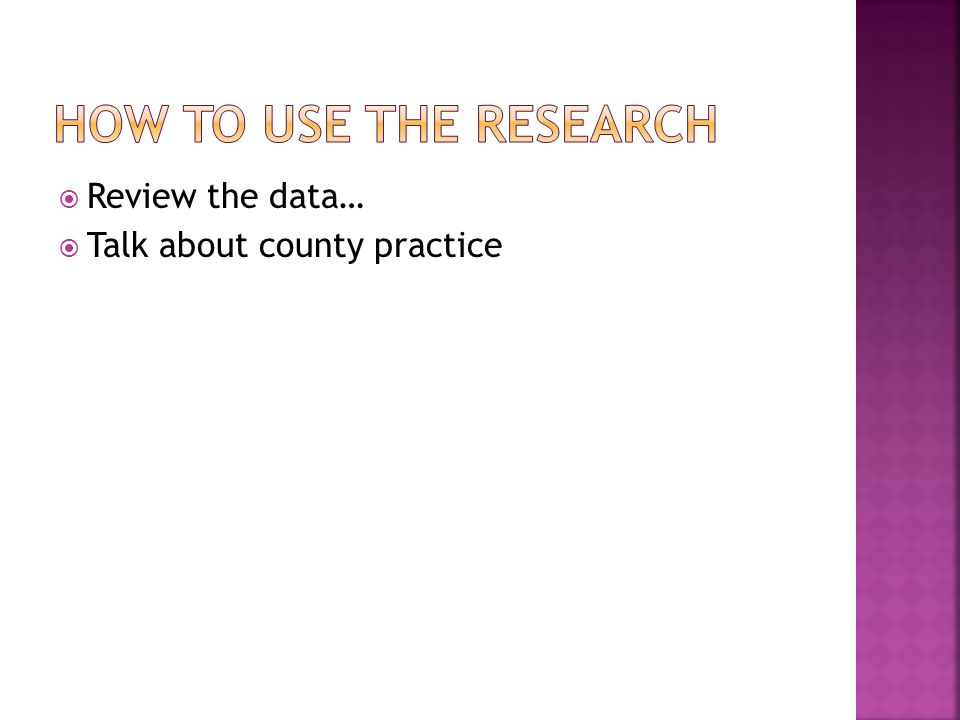  Review the data…  Talk about county practice