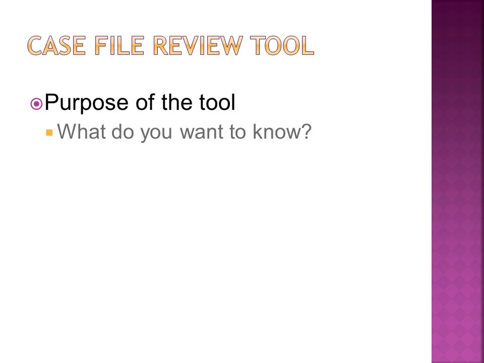  Purpose of the tool  What do you want to know