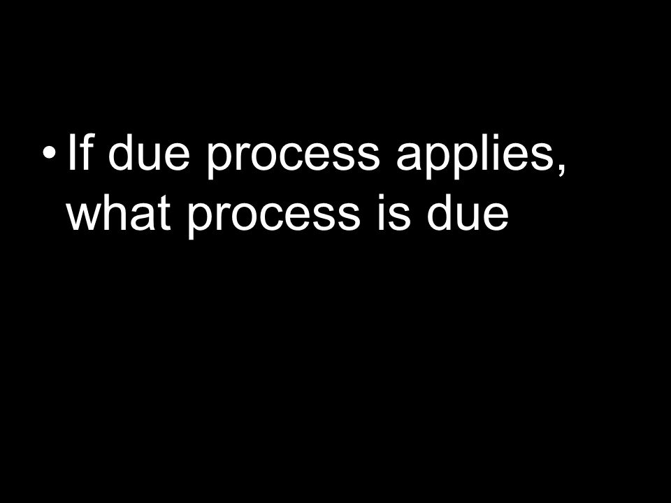 If due process applies, what process is due
