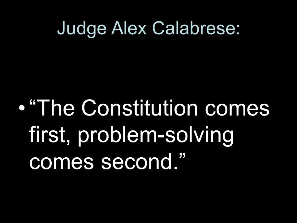 Judge Alex Calabrese: The Constitution comes first, problem-solving comes second.