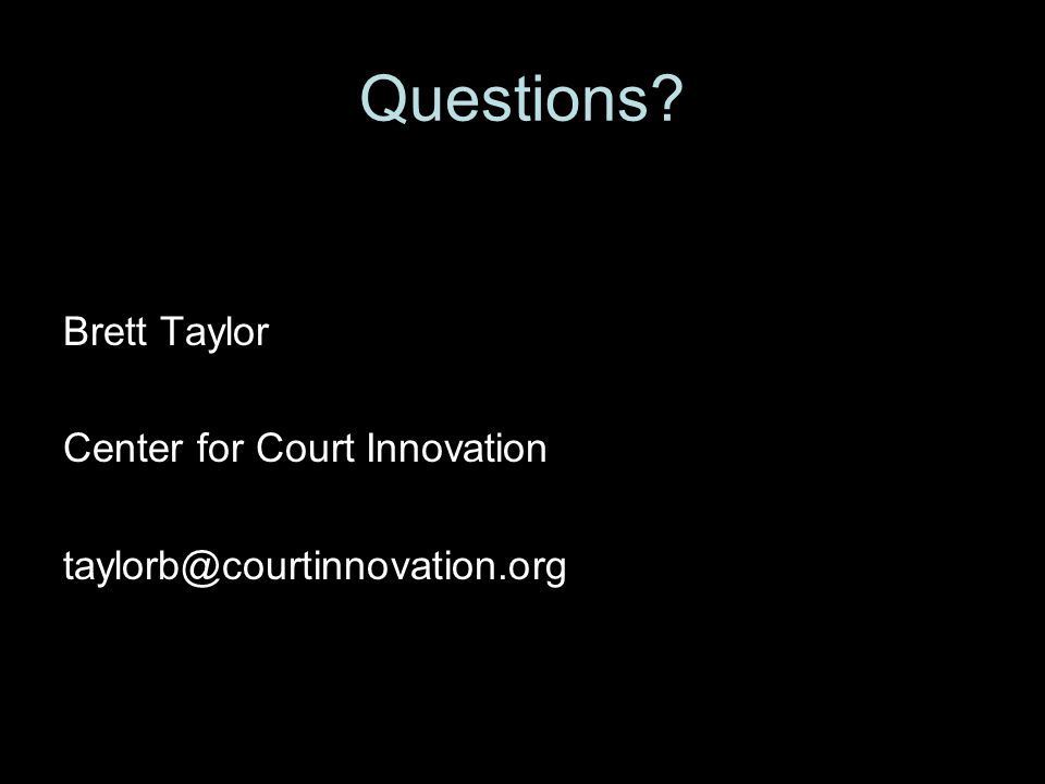 Questions? Brett Taylor Center for Court Innovation taylorb@courtinnovation.org