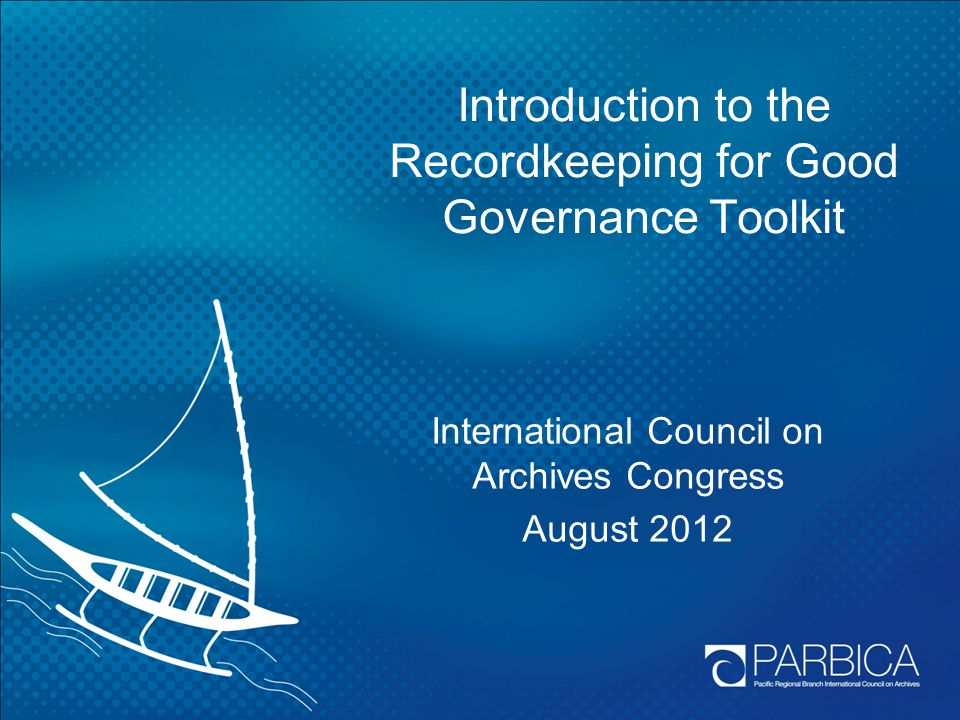 Introduction to the Recordkeeping for Good Governance Toolkit International Council on Archives Congress August 2012