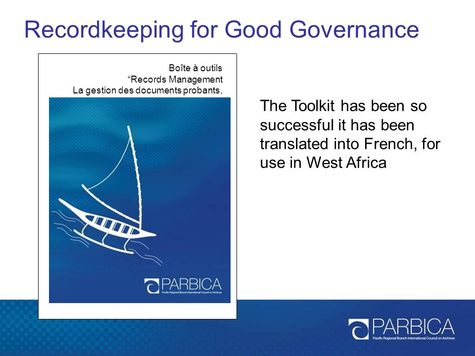"Recordkeeping for Good Governance Boîte à outils ""Records Management La gestion des documents probants, clé d'une bonne gouvernance » The Toolkit has"