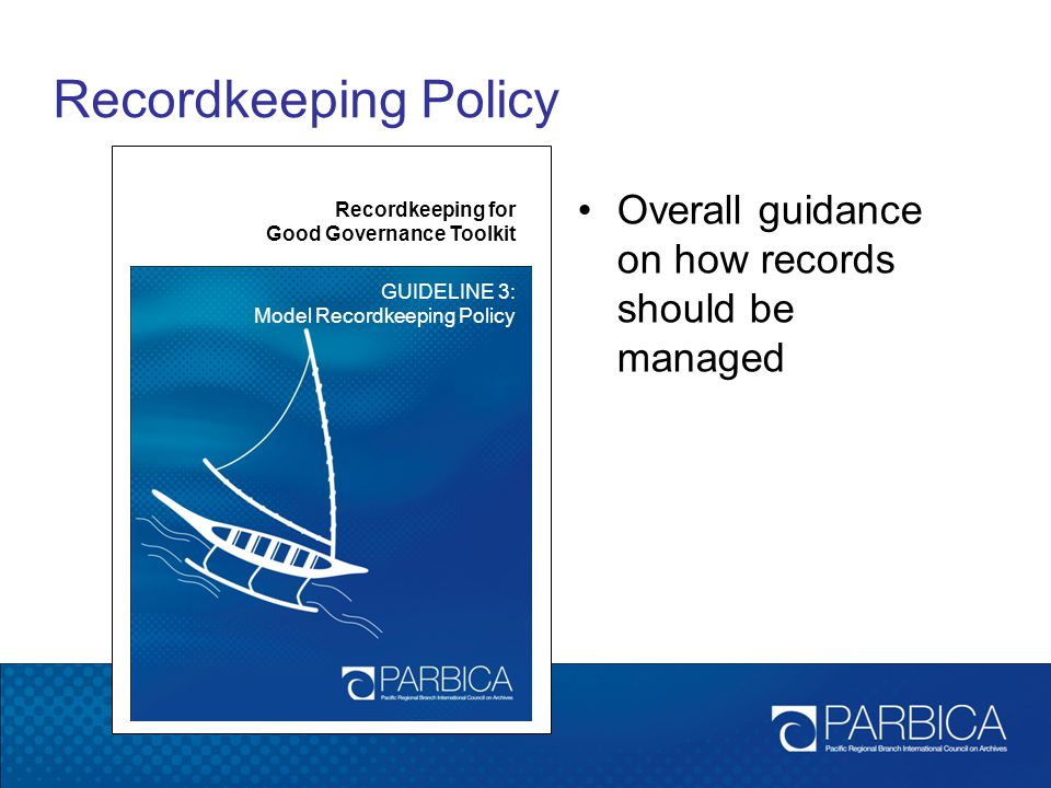Recordkeeping Policy Recordkeeping for Good Governance Toolkit GUIDELINE 3: Model Recordkeeping Policy Overall guidance on how records should be manag