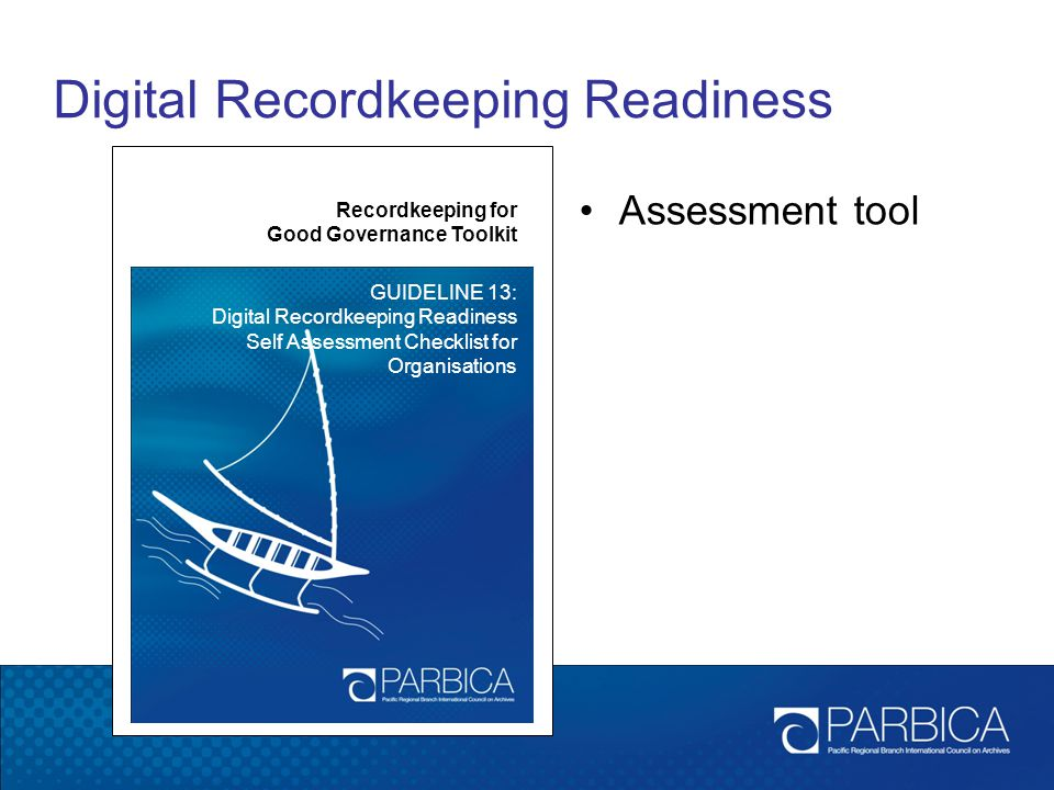 Digital Recordkeeping Readiness Recordkeeping for Good Governance Toolkit GUIDELINE 13: Digital Recordkeeping Readiness Self Assessment Checklist for
