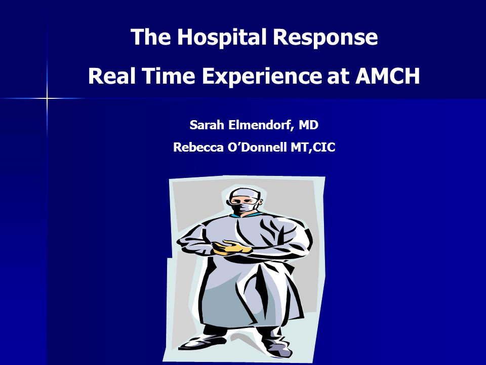 The Hospital Response Real Time Experience at AMCH Sarah Elmendorf, MD Rebecca O'Donnell MT,CIC