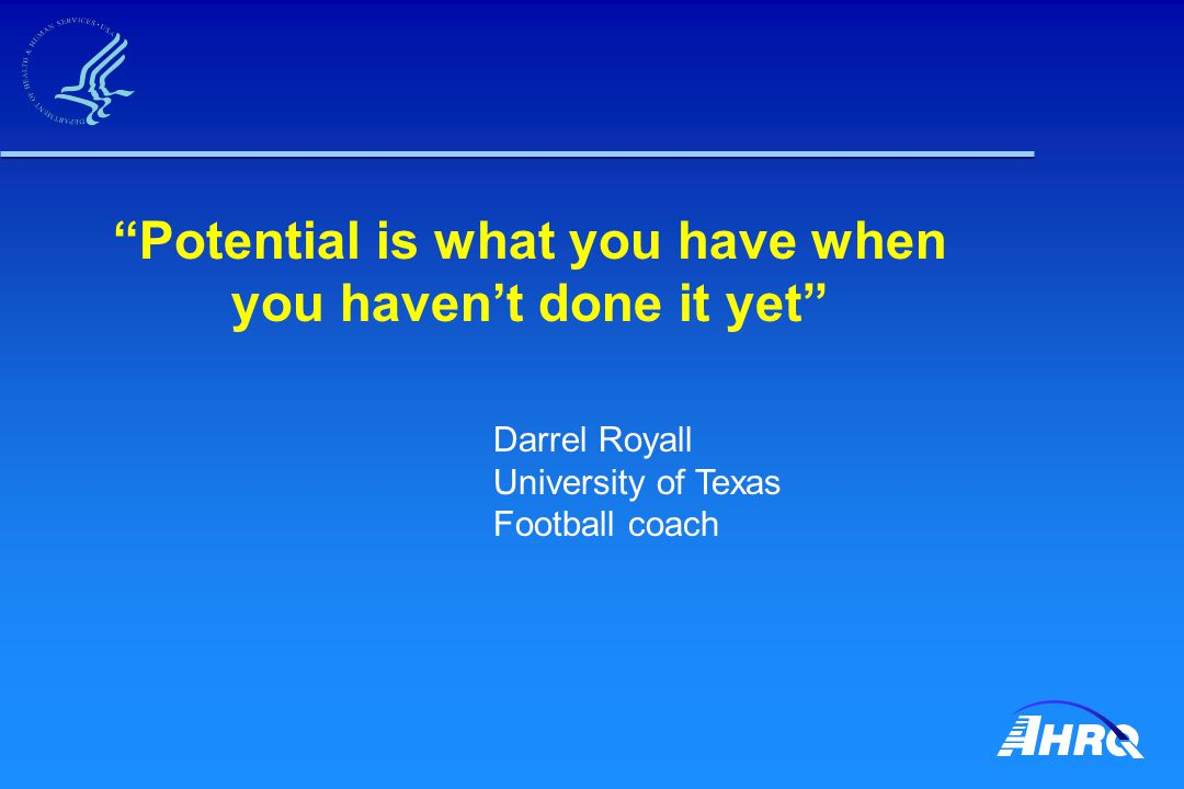 """""""Potential is what you have when you haven't done it yet"""" Darrel Royall University of Texas Football coach"""