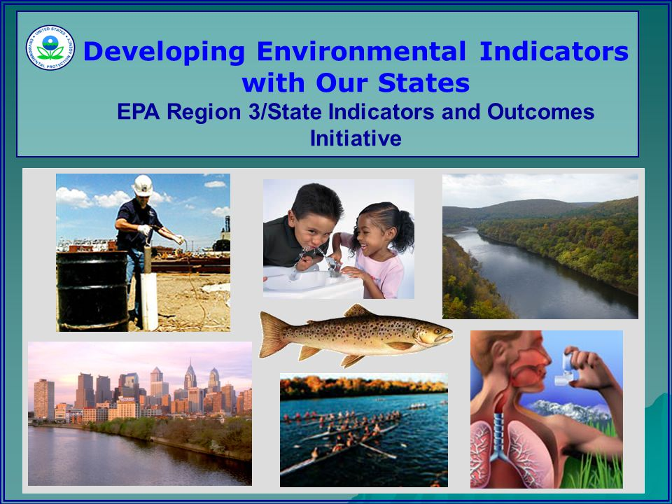 Developing Environmental Indicators with Our States EPA Region 3/State Indicators and Outcomes Initiative