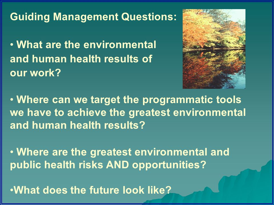 Guiding Management Questions: What are the environmental and human health results of our work.
