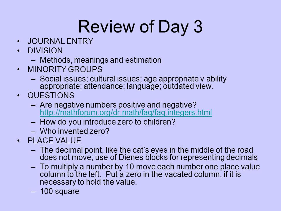 Review of Day 3 JOURNAL ENTRY DIVISION –Methods, meanings and estimation MINORITY GROUPS –Social issues; cultural issues; age appropriate v ability ap