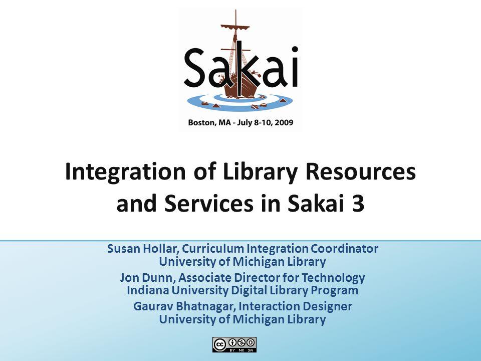 Integration of Library Resources and Services in Sakai 3 Susan Hollar, Curriculum Integration Coordinator University of Michigan Library Jon Dunn, Ass