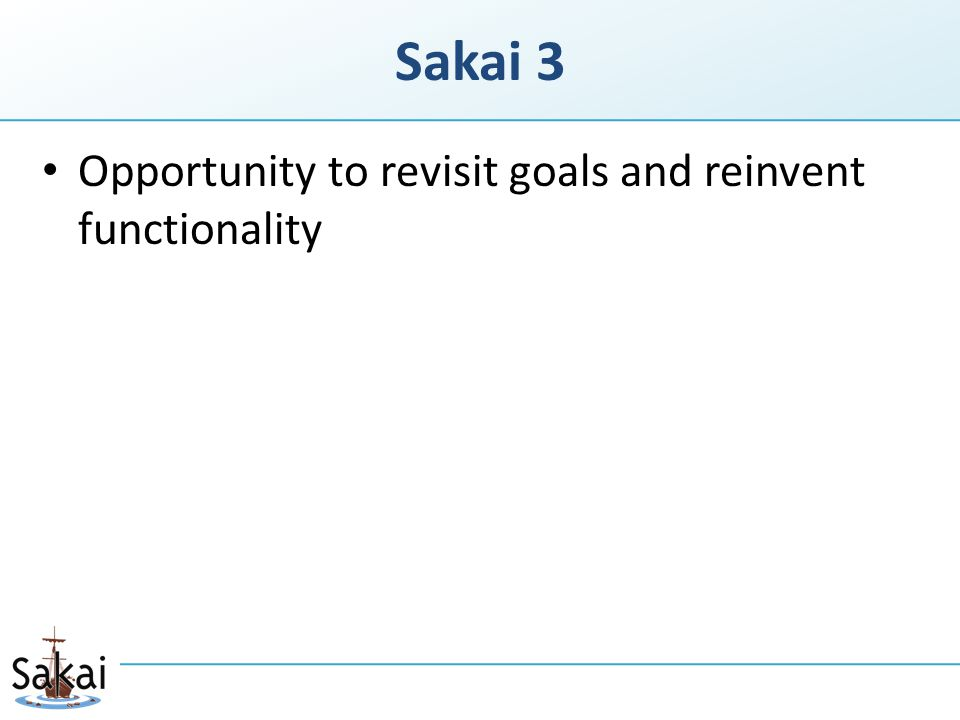 Sakai 3 Opportunity to revisit goals and reinvent functionality