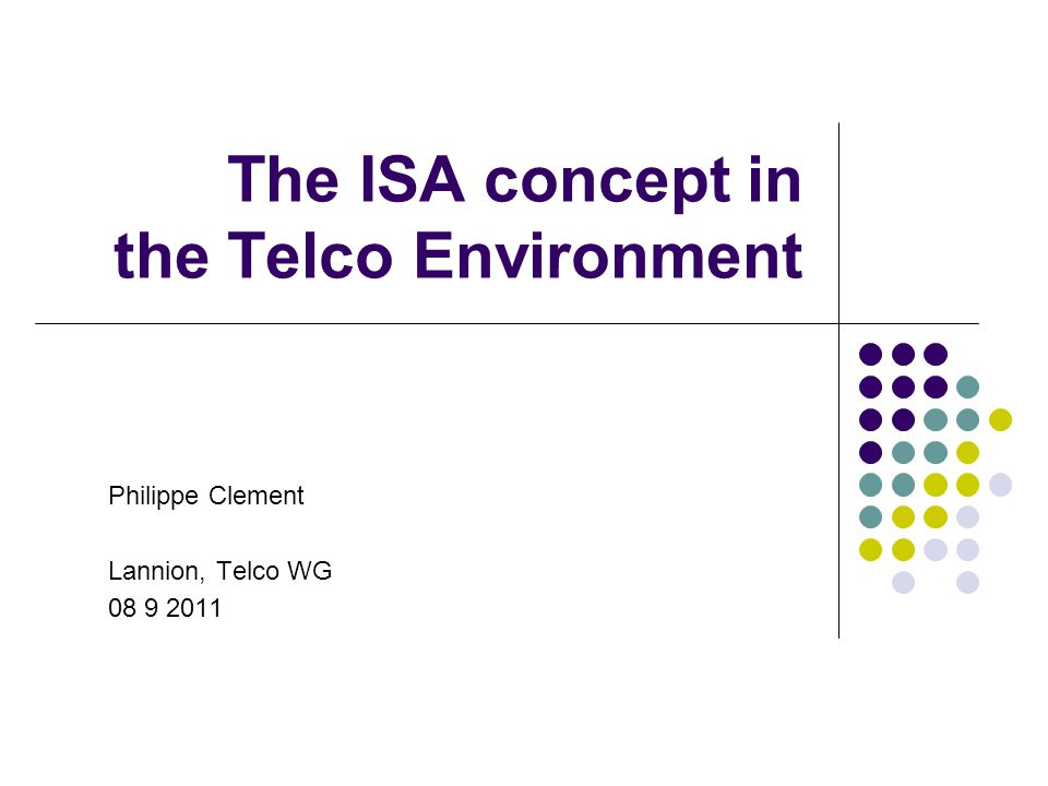 The ISA concept in the Telco Environment Philippe Clement Lannion, Telco WG 08 9 2011