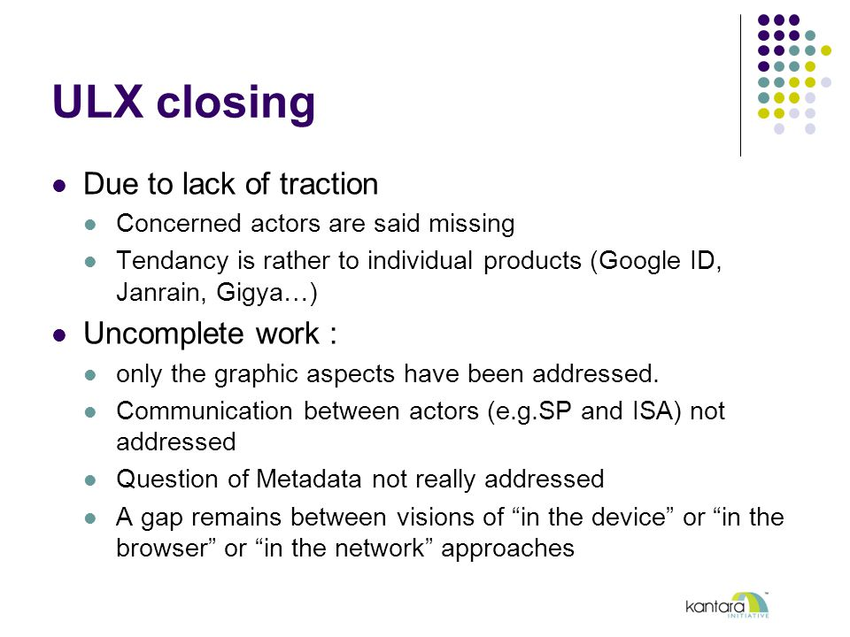 ULX closing Due to lack of traction Concerned actors are said missing Tendancy is rather to individual products (Google ID, Janrain, Gigya…) Uncomplete work : only the graphic aspects have been addressed.