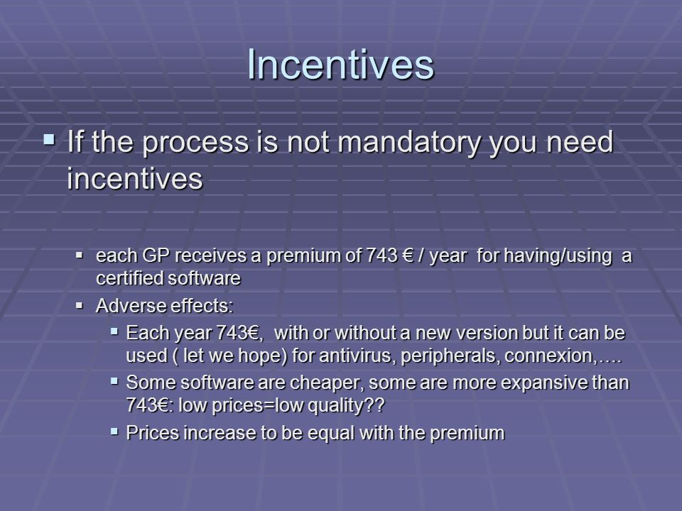 Incentives  If the process is not mandatory you need incentives  each GP receives a premium of 743 € / year for having/using a certified software 