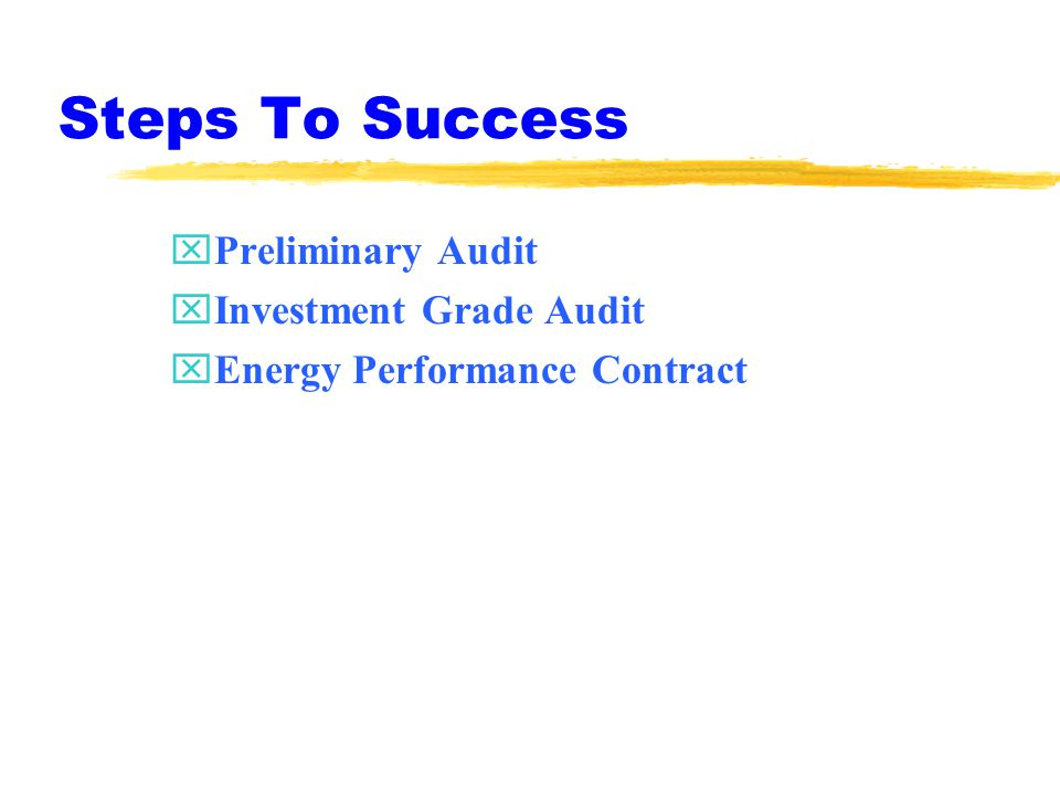 Steps To Success xPreliminary Audit xInvestment Grade Audit xEnergy Performance Contract